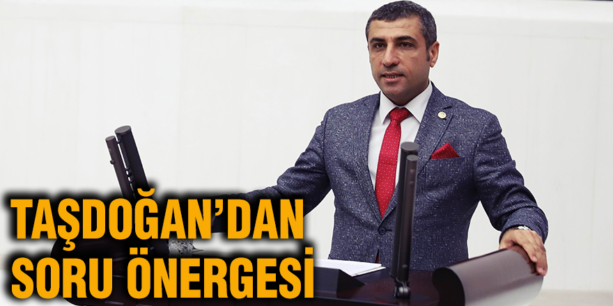 Taşdoğan'dan soru önergesi