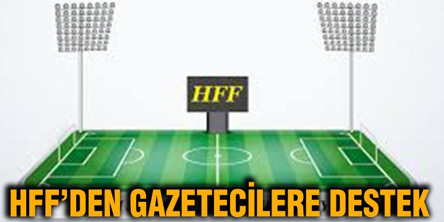 HFF'den gazetecilere destek