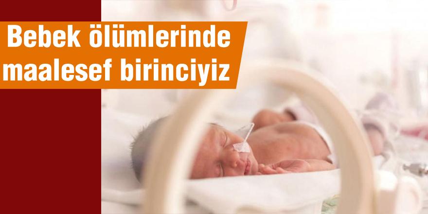 Bebek ölümlerinde  maalesef birinciyiz