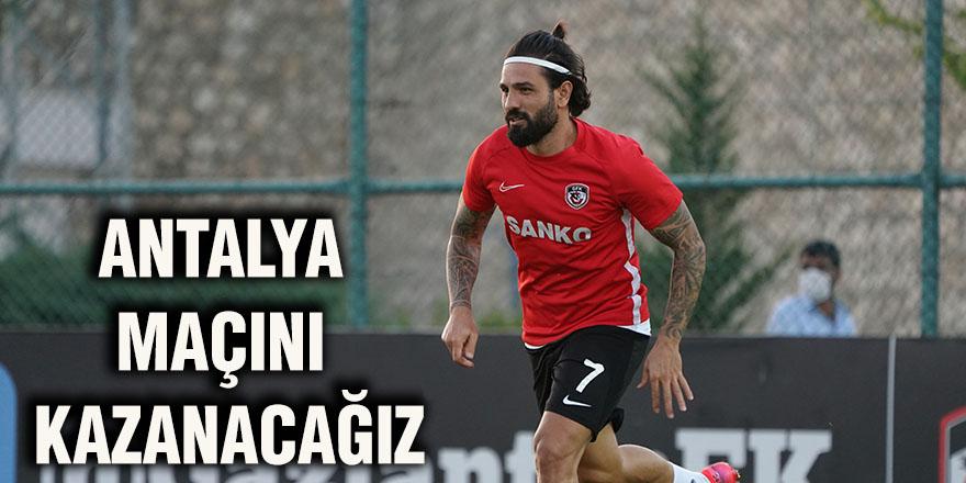 Antalya maçını kazanacağız
