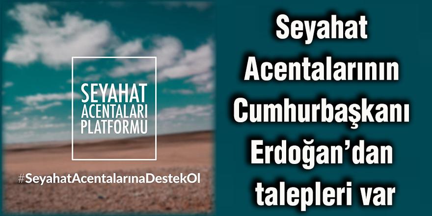 Seyahat Acentalarının Cumhurbaşkanı Erdoğan'dan talepleri var