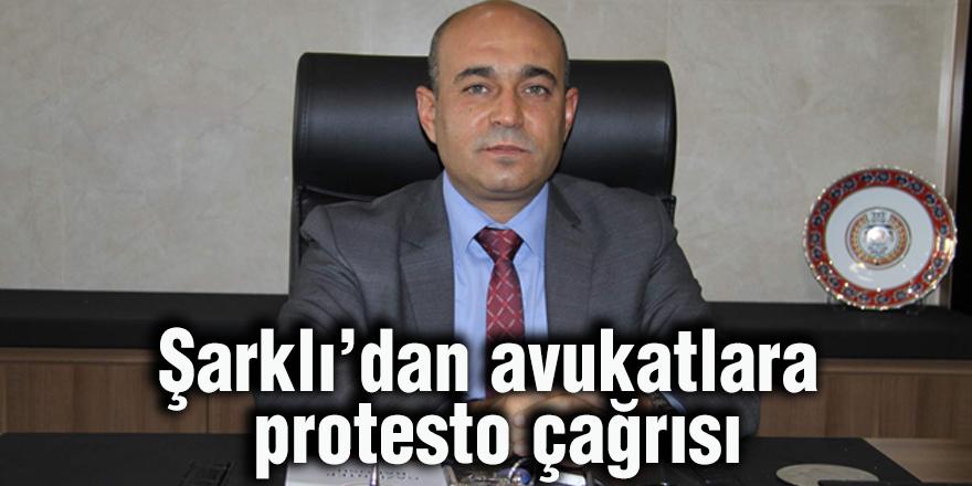 Şarklı'dan avukatlara protesto çağrısı