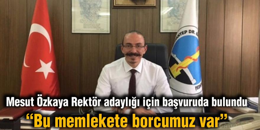 Mesut Özkaya Rektör adaylığı için başvuruda bulundu