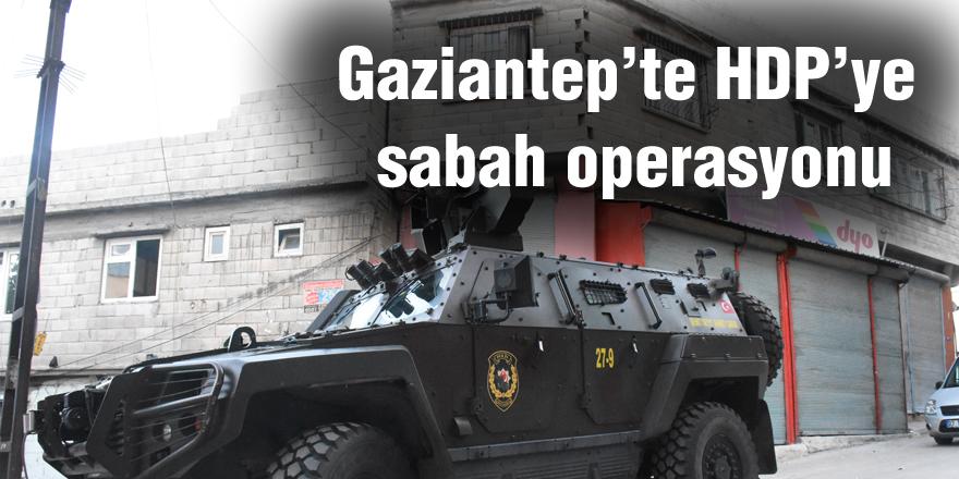 Gaziantep'te HDP'ye  sabah operasyonu