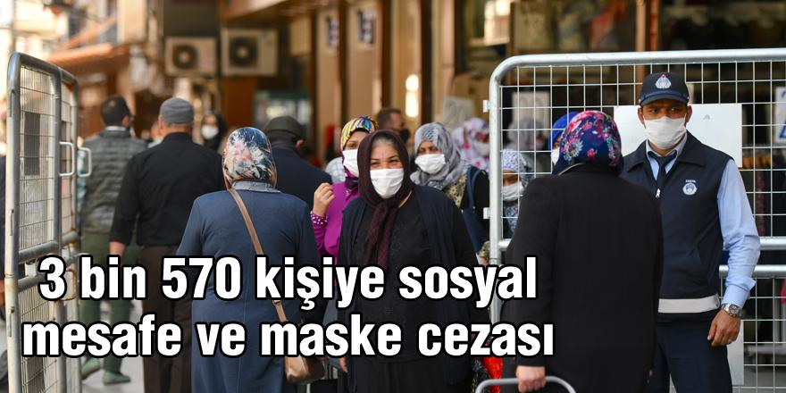 3 bin 570 kişiye sosyal  mesafe ve maske cezası