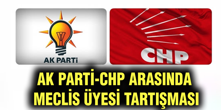 Ak Parti-CHP arasında meclis üyesi tartışması