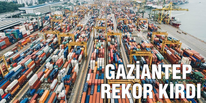 Gaziantep rekor kırdı
