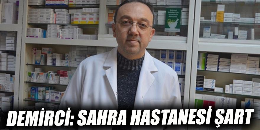 Demirci: Sahra hastanesi şart
