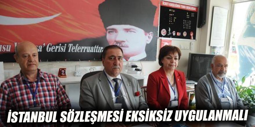 İstanbul Sözleşmesi eksiksiz uygulanmalı
