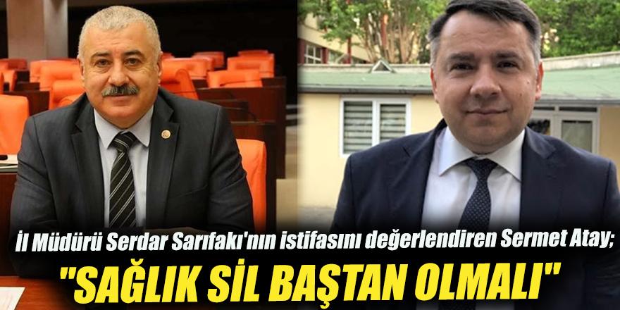 İl Müdürü Serdar Sarıfakı'nın istifasını değerlendiren Sermet Atay;