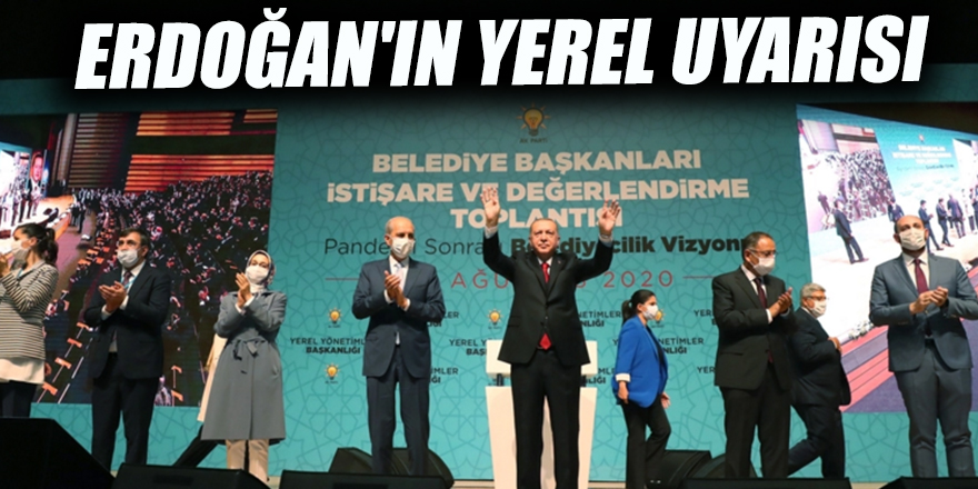 Erdoğan'ın yerel uyarısı