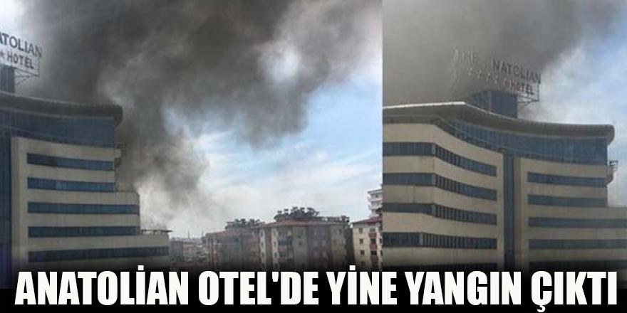 Anatolian Otel'de yine yangın çıktı...