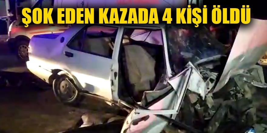 ŞOK EDEN KAZADA 4 KİŞİ ÖLDÜ