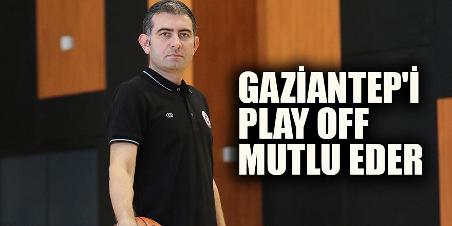 Gaziantep'i Play Off mutlu eder