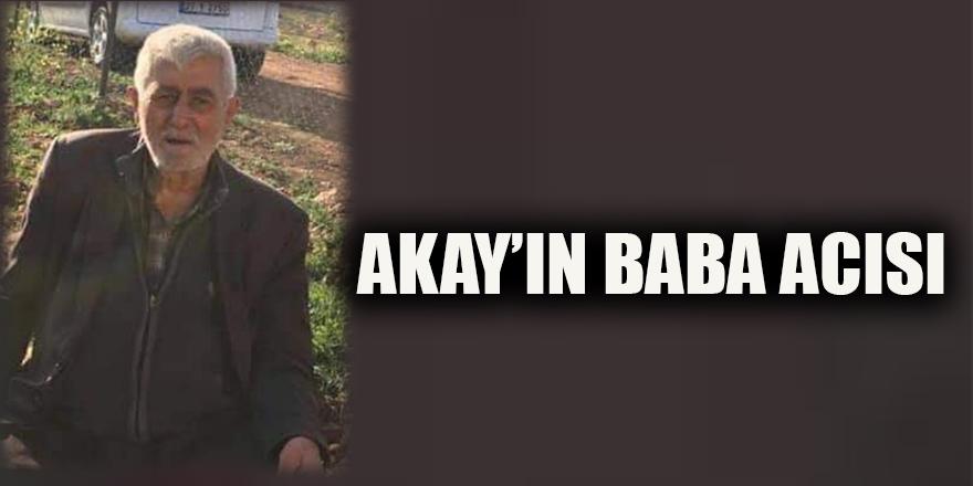 Akay'ın baba acısı