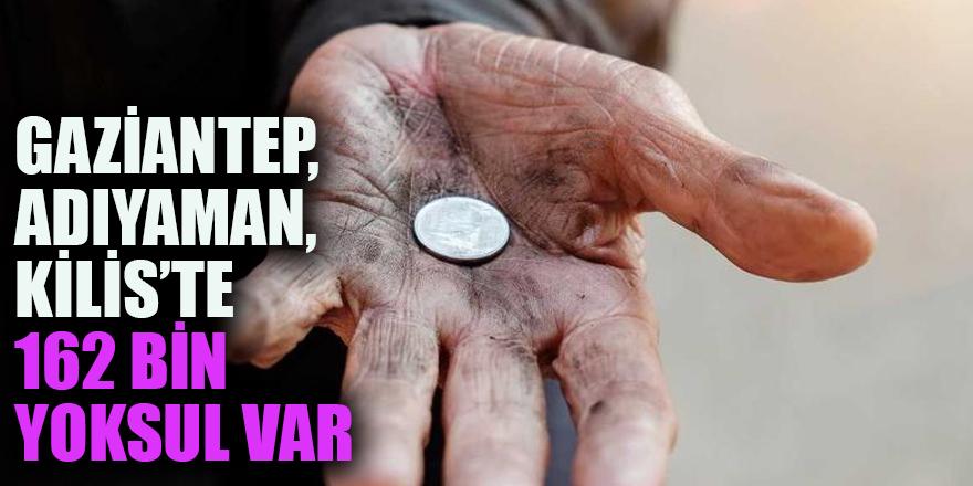 Gaziantep, Adıyaman, Kilis'te 162 bin yoksul var