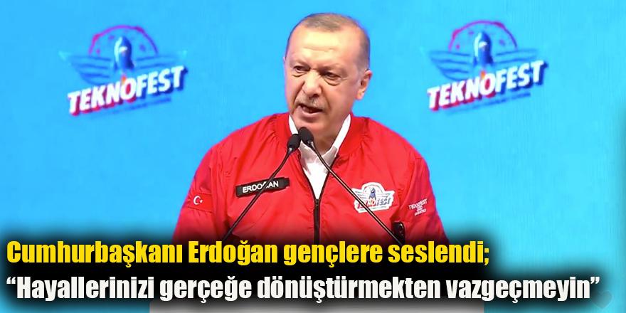 Cumhurbaşkanı Erdoğan gençlere seslendi;