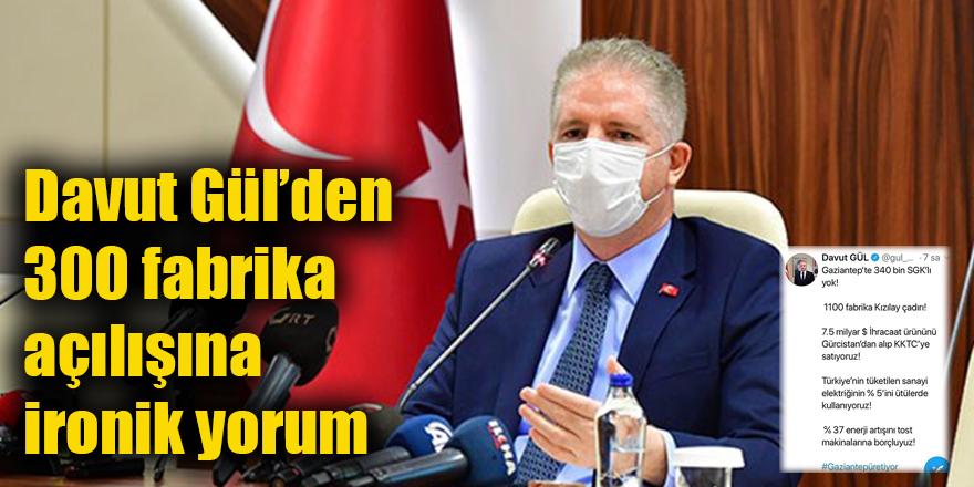 Davut Gül'den 300 fabrika açılışına ironik yorum