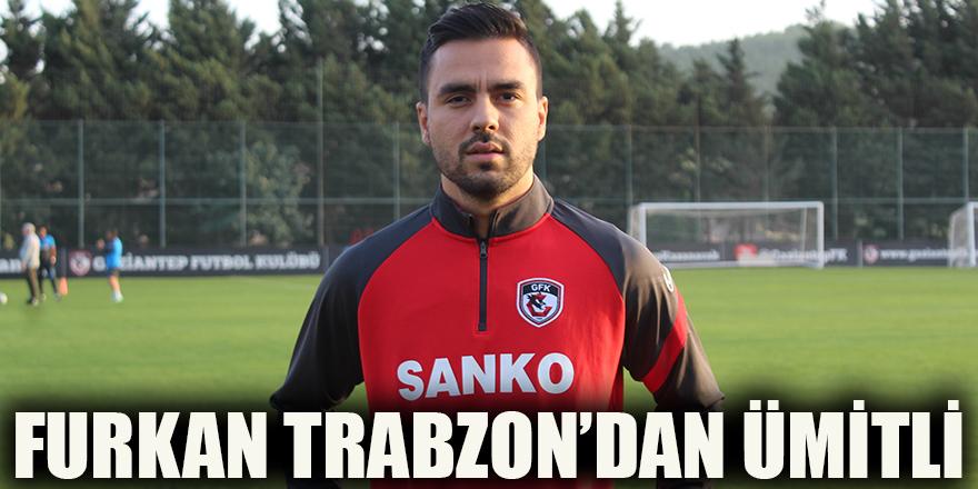Furkan Trabzon'dan ümitli