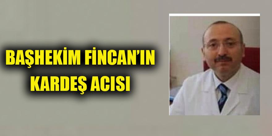 Başhekim Fincan'ın kardeş acısı