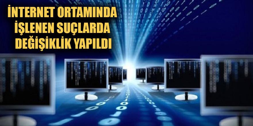 İnternet Ortamında işlenen suçlarda değişiklik yapıldı