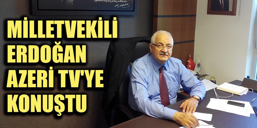 Milletvekili Erdoğan Azeri TV'ye konuştu