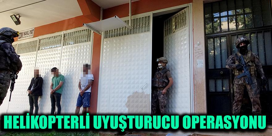 HELİKOPTERLİ UYUŞTURUCU OPERASYONU