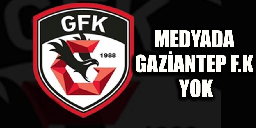 Medyada Gaziantep F.K yok