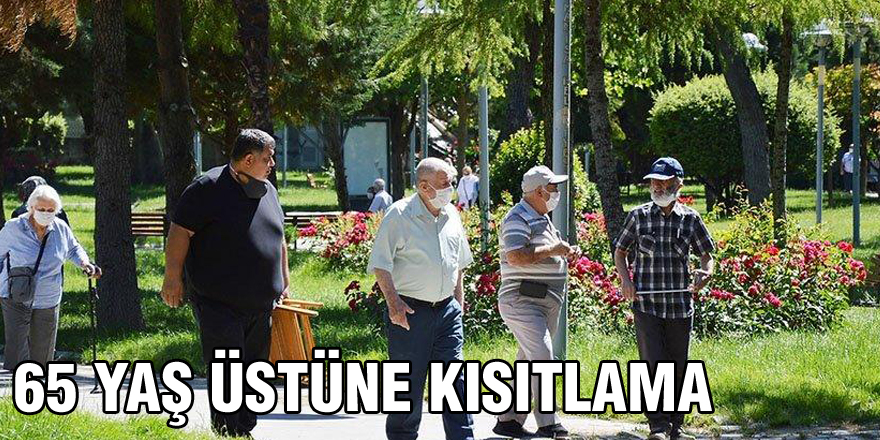 65 yaş üstü vatandaşlara Kovid-19 kısıtlaması