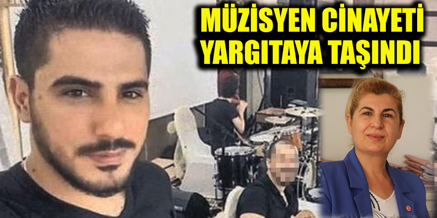 Müzisyen cinayeti Yargıtaya taşındı