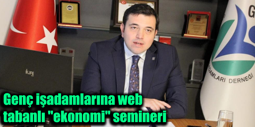 """Genç işadamlarına web tabanlı """"ekonomi"""" semineri"""