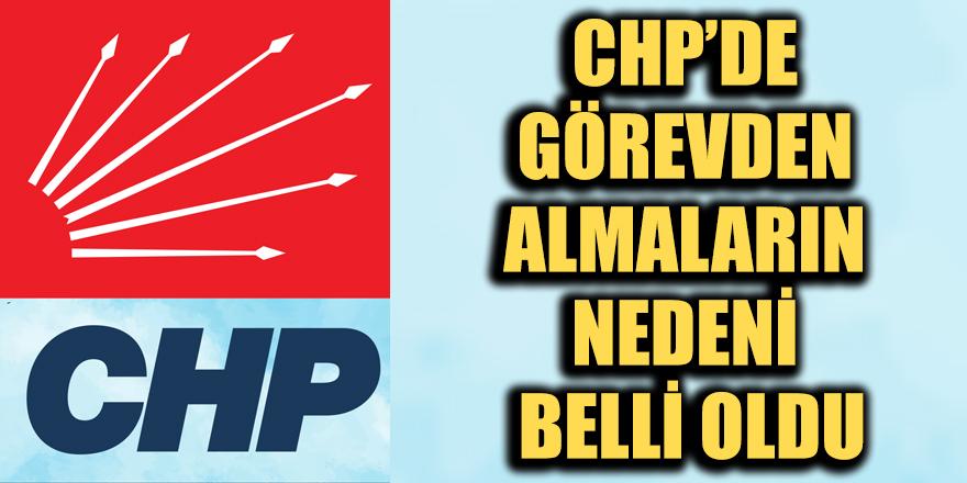 CHP'de görevden almaların nedeni belli oldu