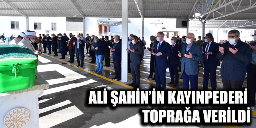 ALİ ŞAHİN'İN KAYINPEDERİ TOPRAĞA VERİLDİ