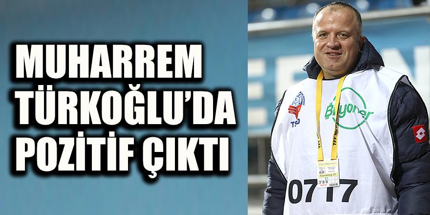 Muharrem Türkoğlu 'da Pozitif çıktı