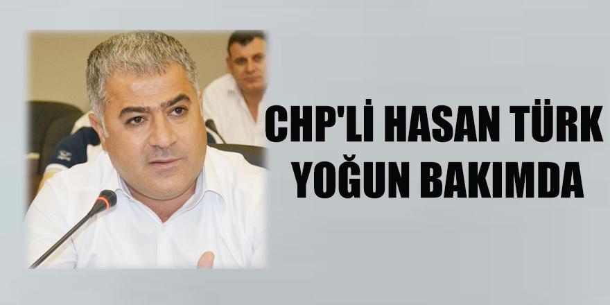CHP'li Hasan Türk yoğun bakımda