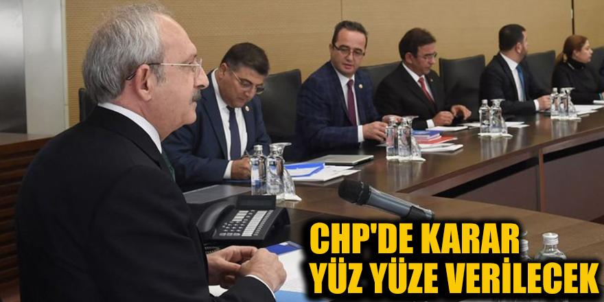 CHP'de karar yüz yüze verilecek