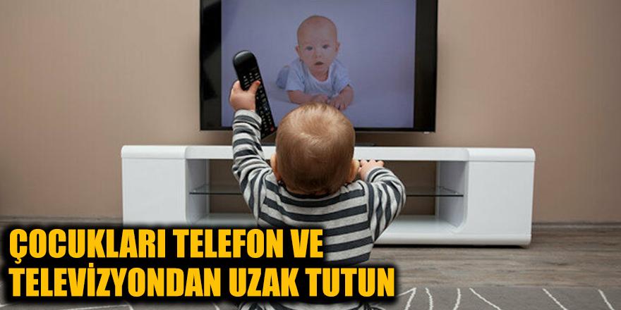 Çocukları telefon ve televizyondan uzak tutun