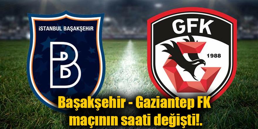 Başakşehir - Gaziantep FK maçının saati değişti!.