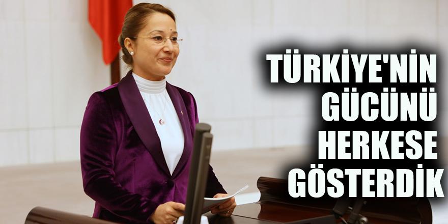 Türkiye'nin gücünü herkese gösterdik