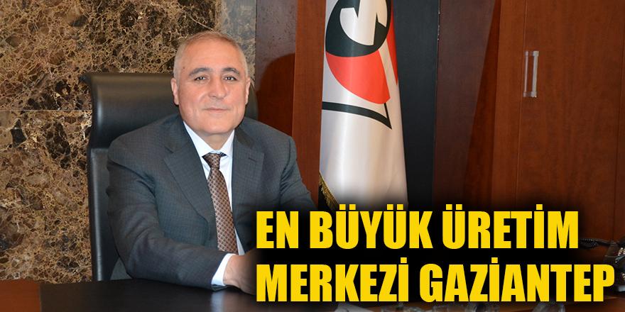 En büyük üretim merkezi Gaziantep