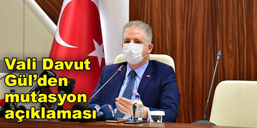 Vali Davut Gül'den mutasyon açıklaması