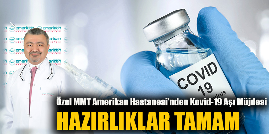 Özel MMT Amerikan Hastanesi'nden Kovid-19 Aşı Müjdesi