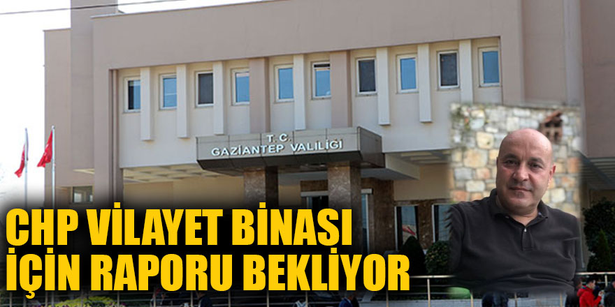 CHP Vilayet binası için raporu bekliyor