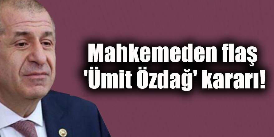 Mahkemeden flaş 'Ümit Özdağ' kararı!