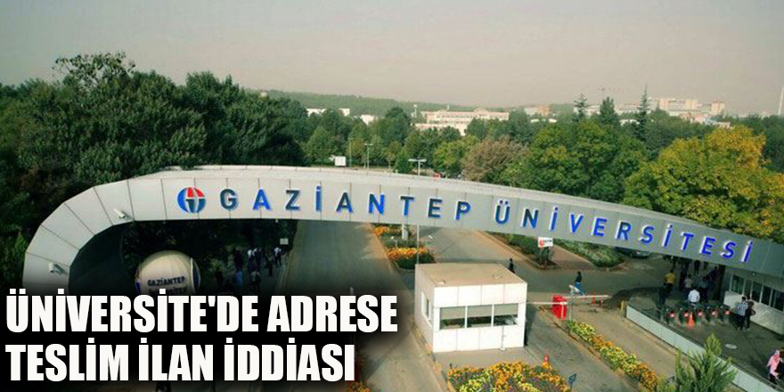 Üniversite'de adrese teslim ilan iddiası