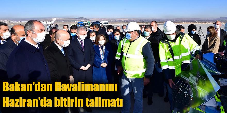 Bakan'dan Havalimanını Haziran'da bitirin talimatı