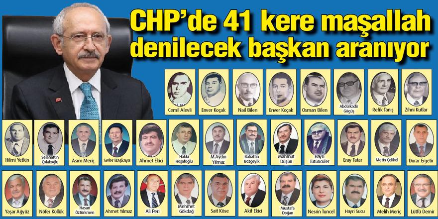 CHP'de 41 kere maşallah denilecek başkan aranıyor
