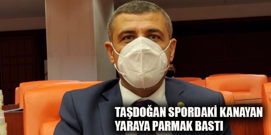 Taşdoğan spordaki kanayan yaraya parmak bastı