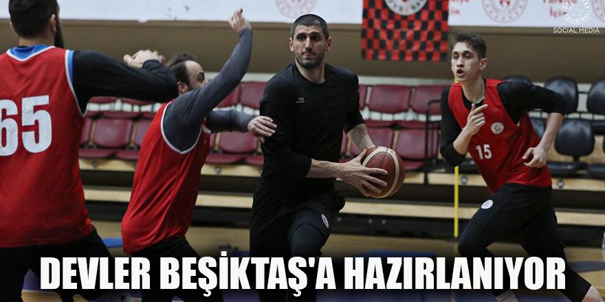 Devler Beşiktaş'a hazırlanıyor