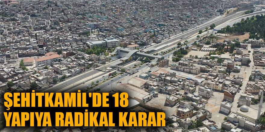 Şehitkamil'de 18 yapıya radikal karar